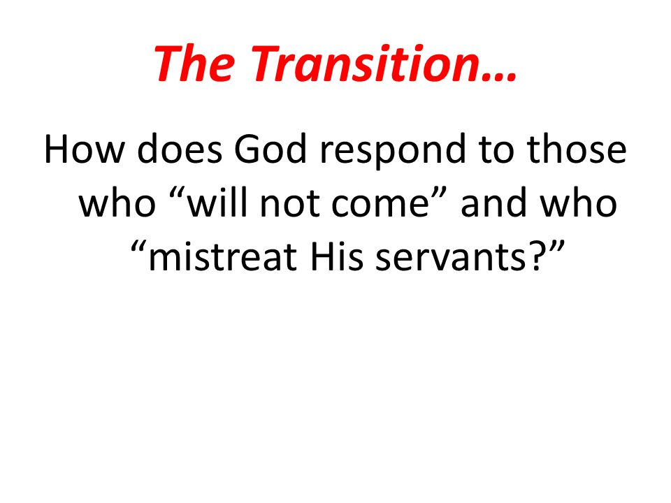 The Transition… How does God respond to those who will not come and who mistreat His servants