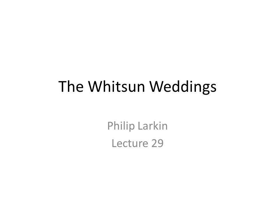 The Whitsun Weddings Philip Larkin Lecture 29