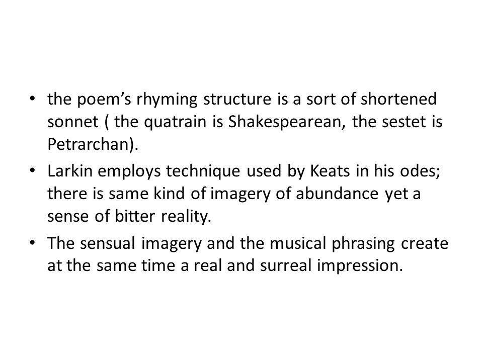 the poem's rhyming structure is a sort of shortened sonnet ( the quatrain is Shakespearean, the sestet is Petrarchan).
