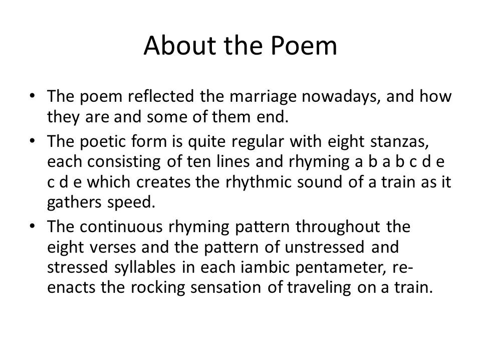 About the Poem The poem reflected the marriage nowadays, and how they are and some of them end.