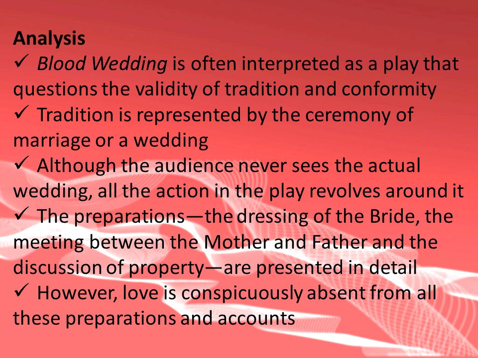 Analysis Blood Wedding is often interpreted as a play that. questions the validity of tradition and conformity.