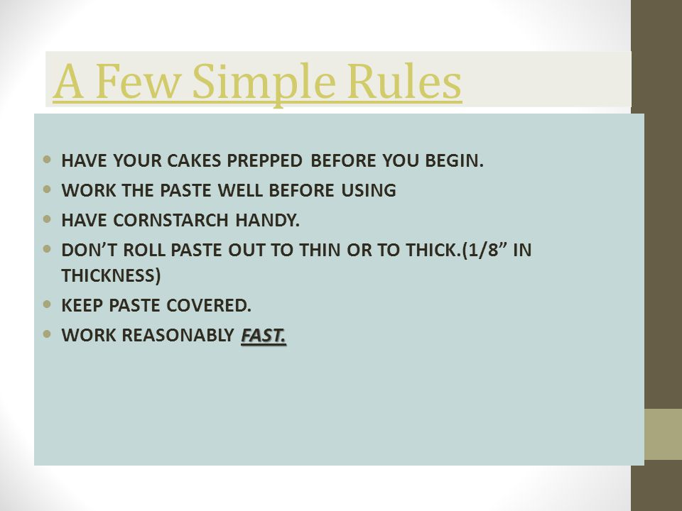A Few Simple Rules HAVE YOUR CAKES PREPPED BEFORE YOU BEGIN.