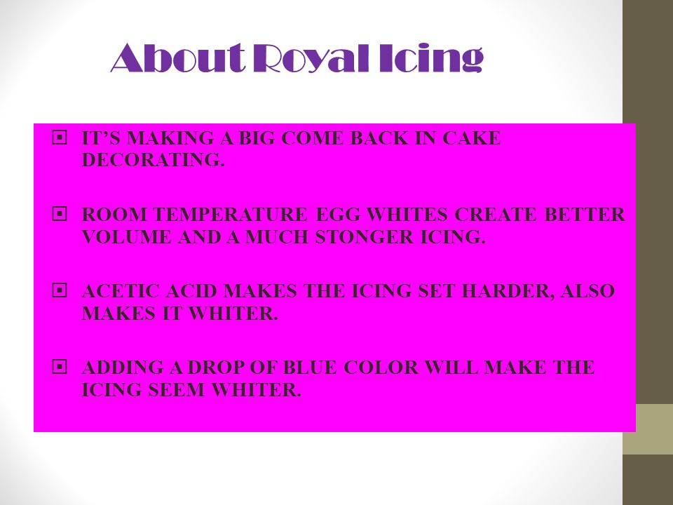 About Royal Icing IT'S MAKING A BIG COME BACK IN CAKE DECORATING.