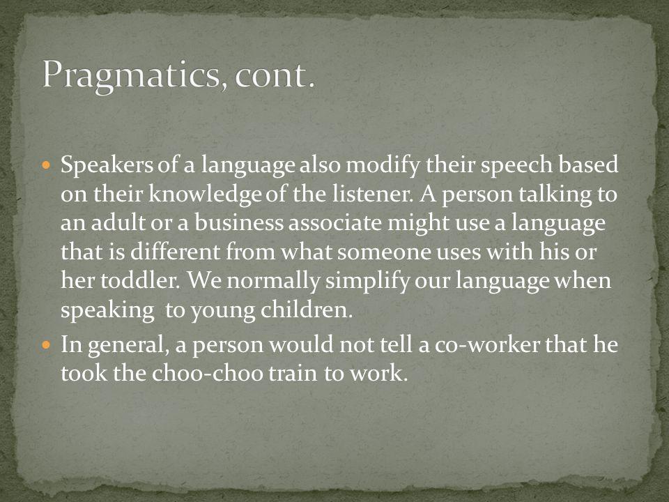 Pragmatics, cont.