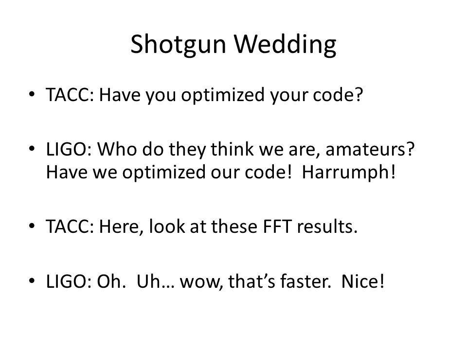 Shotgun Wedding TACC: Have you optimized your code