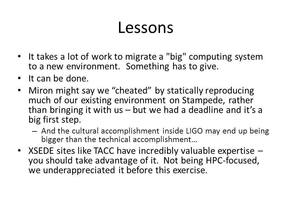 Lessons It takes a lot of work to migrate a big computing system to a new environment. Something has to give.