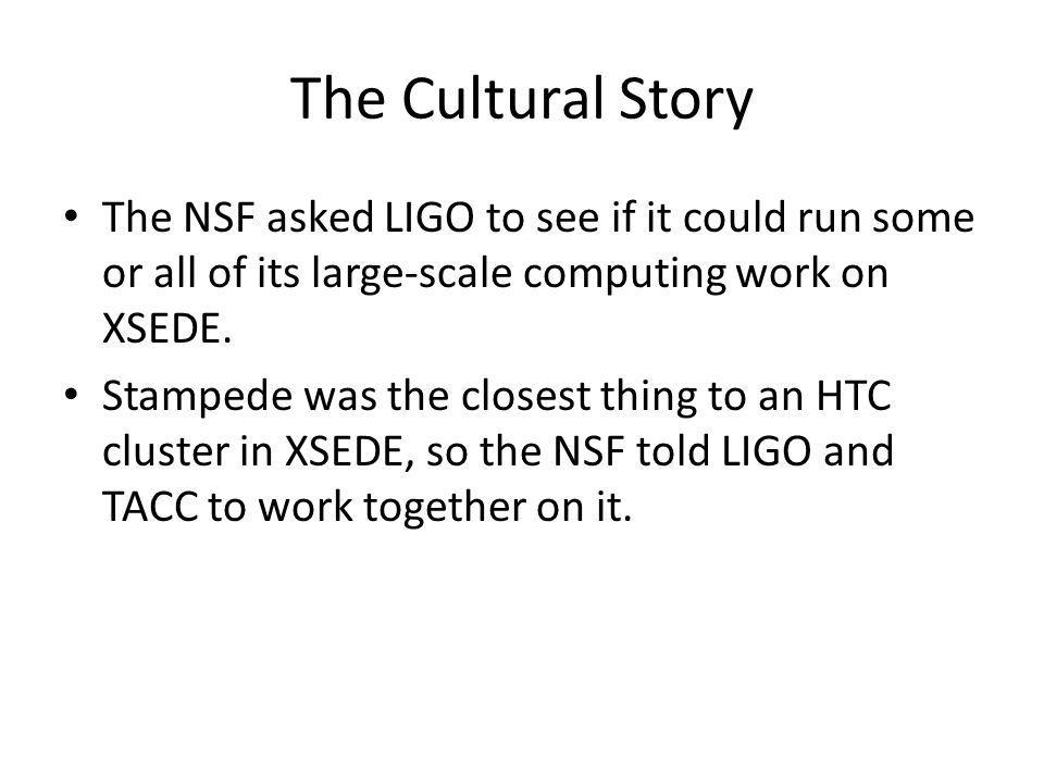 The Cultural Story The NSF asked LIGO to see if it could run some or all of its large-scale computing work on XSEDE.