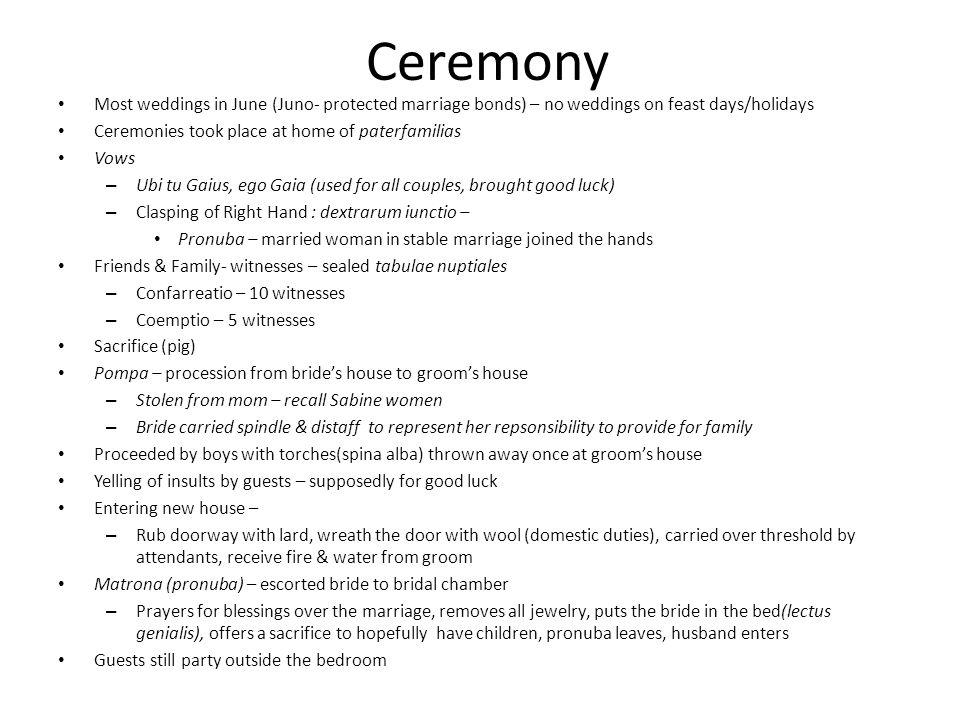 Ceremony Most weddings in June (Juno- protected marriage bonds) – no weddings on feast days/holidays.