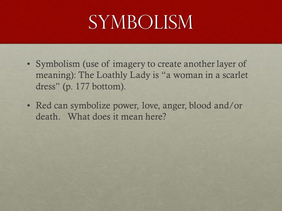 symbolism Symbolism (use of imagery to create another layer of meaning): The Loathly Lady is a woman in a scarlet dress (p. 177 bottom).