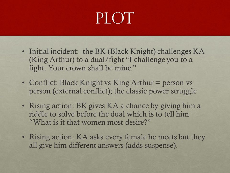 Plot Initial incident: the BK (Black Knight) challenges KA (King Arthur) to a dual/fight I challenge you to a fight. Your crown shall be mine.
