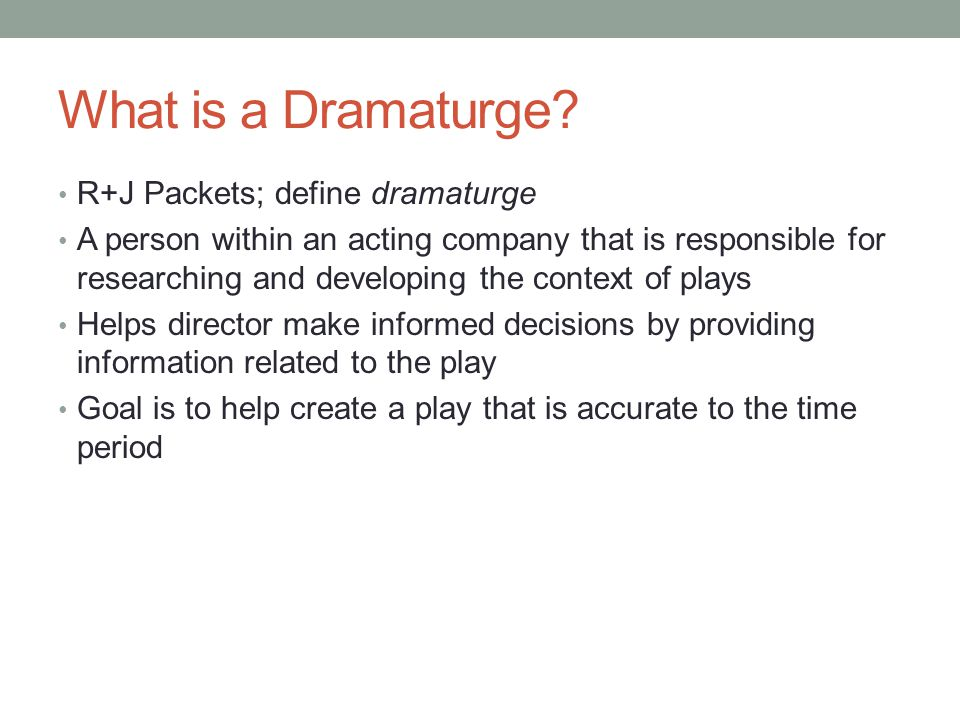 What is a Dramaturge R+J Packets; define dramaturge
