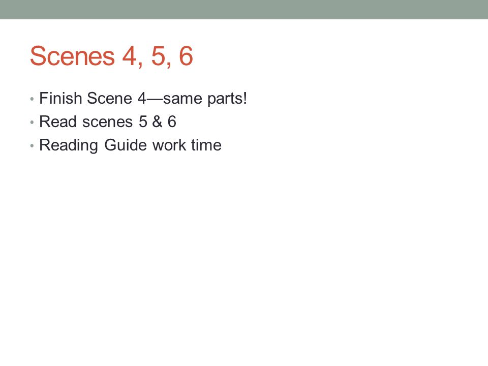 Scenes 4, 5, 6 Finish Scene 4—same parts! Read scenes 5 & 6