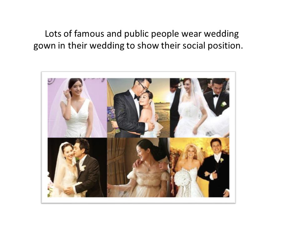 Lots of famous and public people wear wedding gown in their wedding to show their social position.