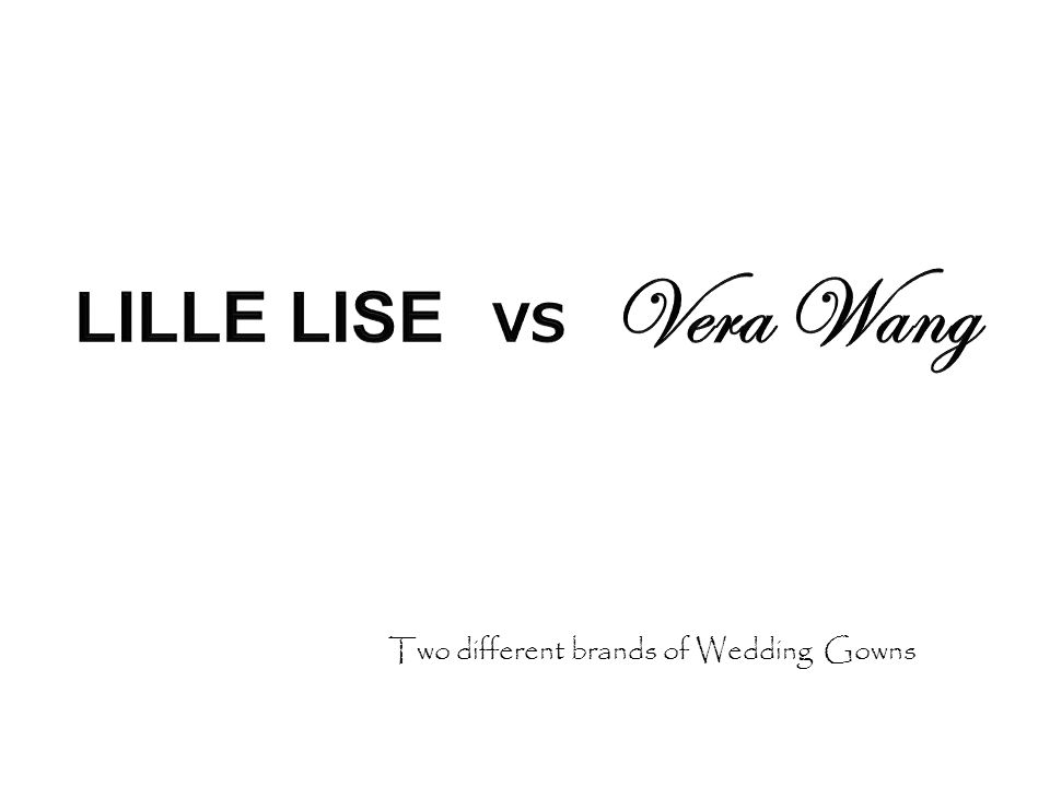 LILLE LISE VS Vera Wang Two different brands of Wedding Gowns