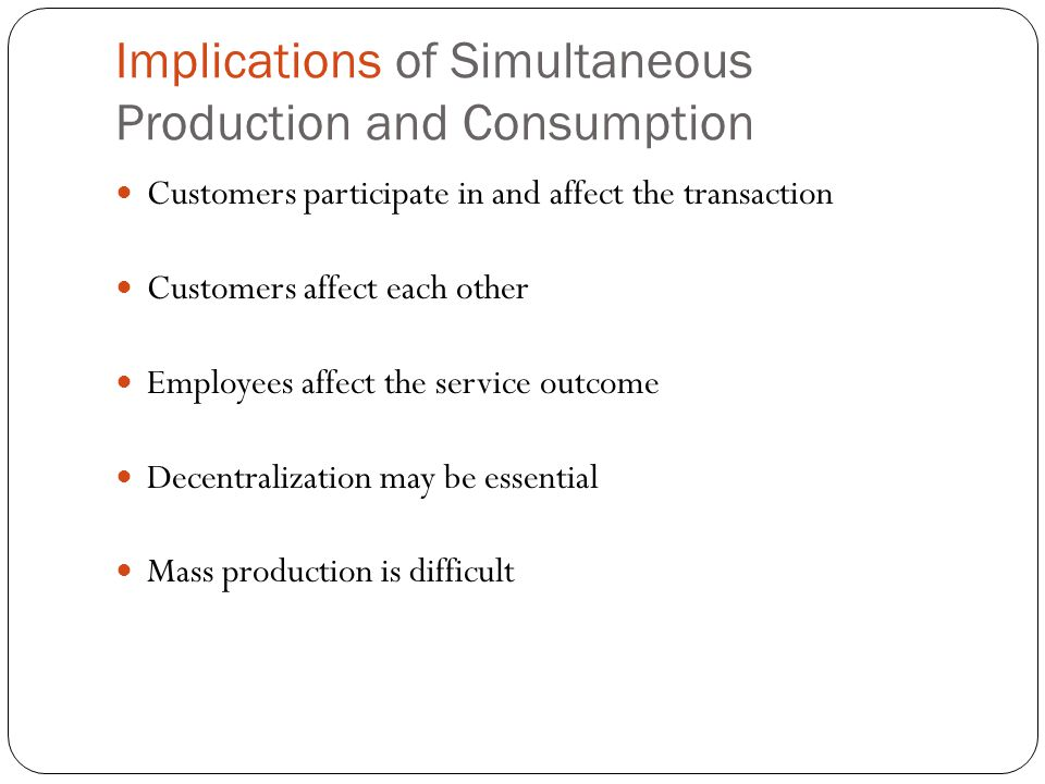 Implications of Simultaneous Production and Consumption