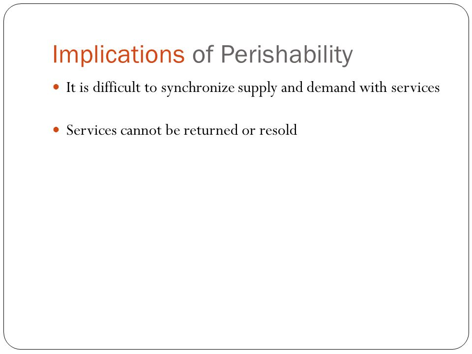 Implications of Perishability