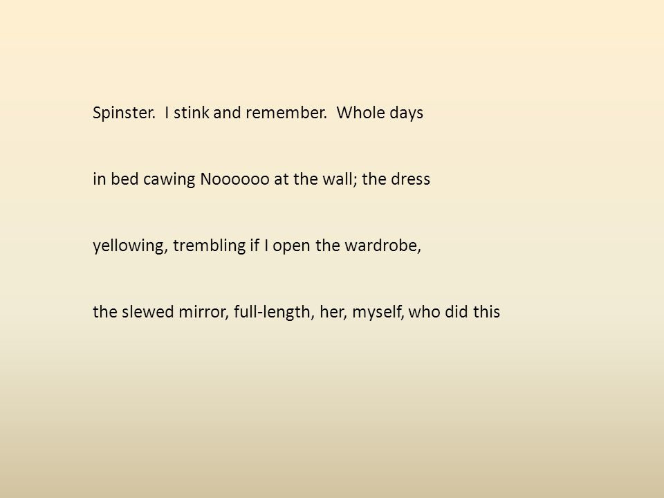 Spinster. I stink and remember. Whole days
