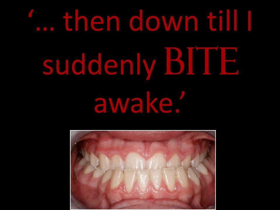 '… then down till I suddenly bite awake.'