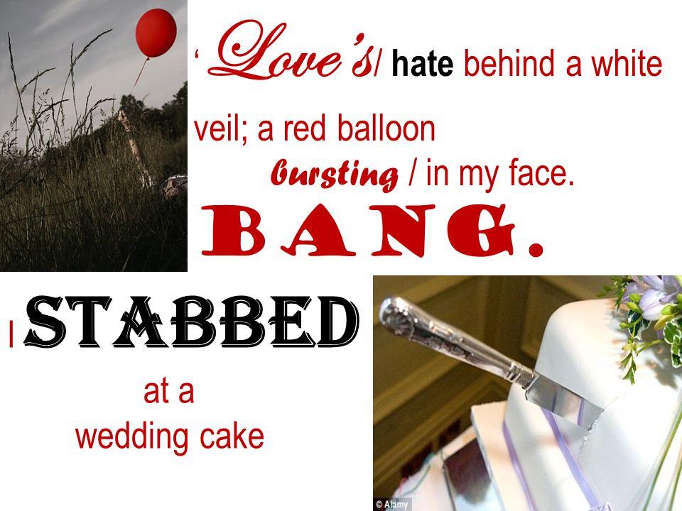 'Love's / hate behind a white veil; a red balloon