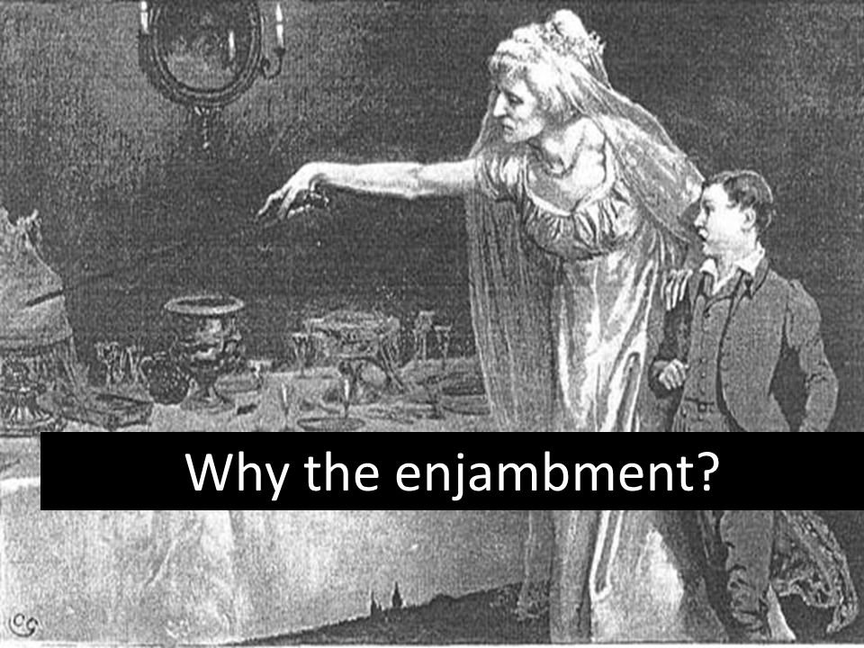 Why the enjambment