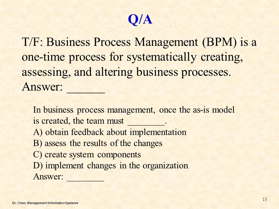 Q/A T/F: Business Process Management (BPM) is a one-time process for systematically creating, assessing, and altering business processes.