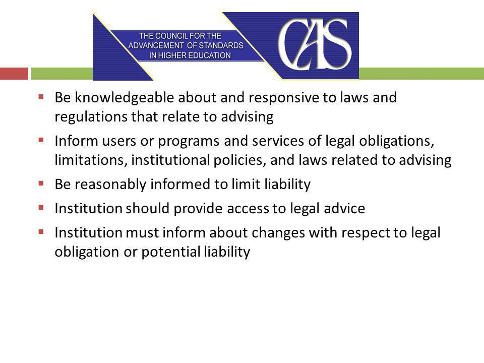 Be knowledgeable about and responsive to laws and regulations that relate to advising