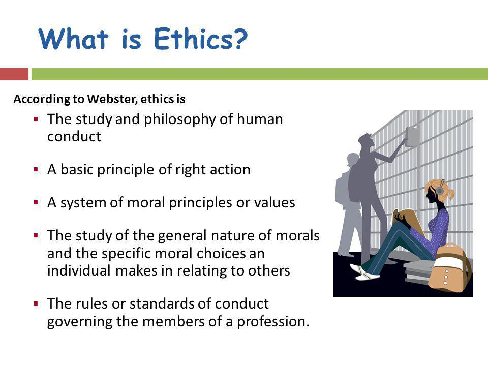 What is Ethics The study and philosophy of human conduct