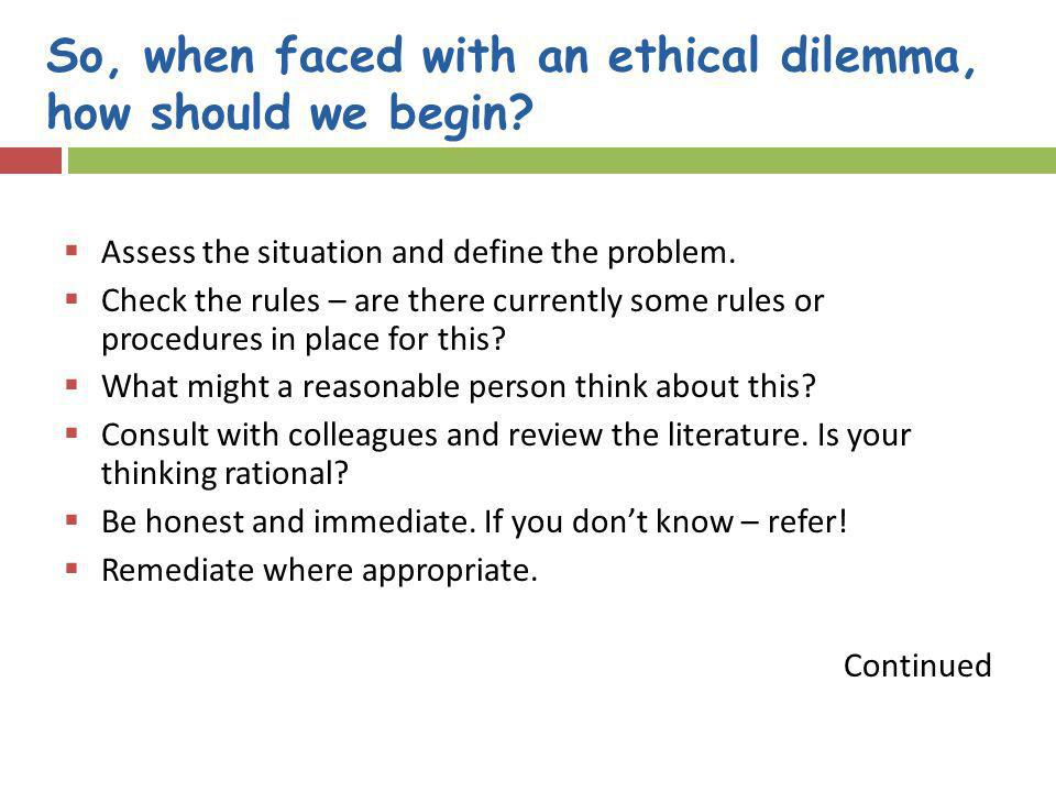 So, when faced with an ethical dilemma, how should we begin
