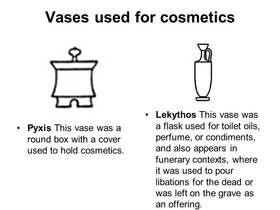 Vases used for cosmetics