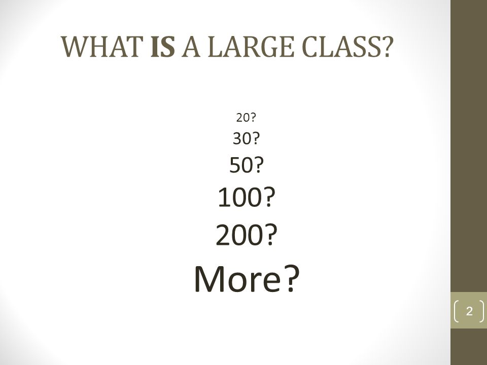 WHAT IS A LARGE CLASS 20 30 50 100 200 More