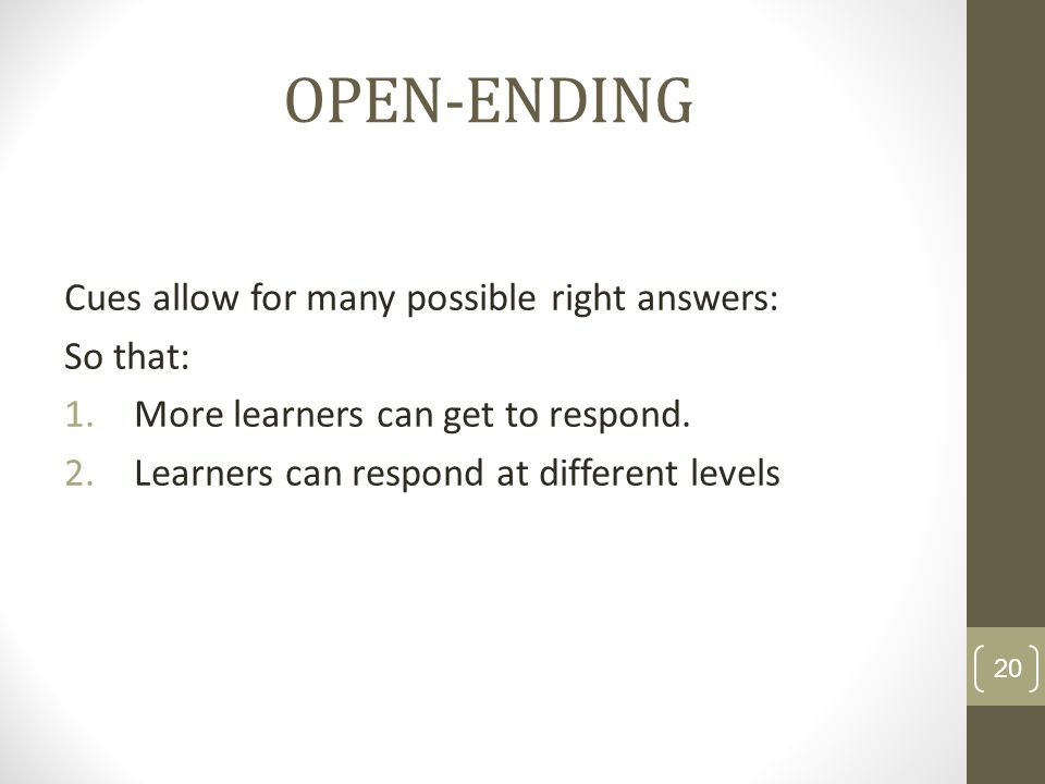 OPEN-ENDING Cues allow for many possible right answers: So that: