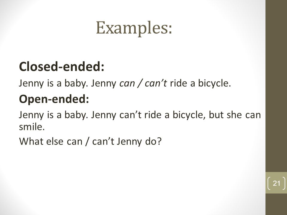 Examples: Closed-ended: Open-ended: