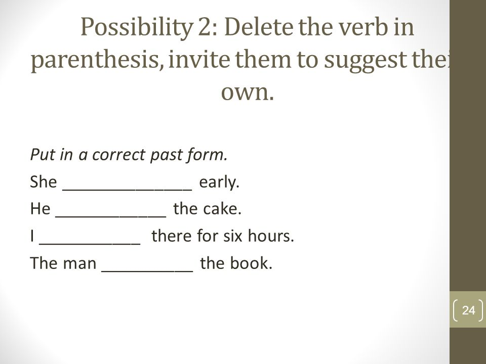 Possibility 2: Delete the verb in parenthesis, invite them to suggest their own.