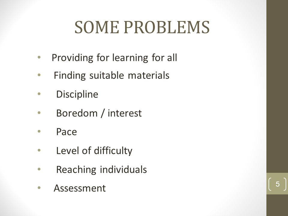 SOME PROBLEMS Providing for learning for all
