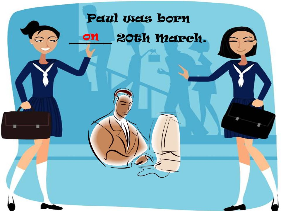 Paul was born _____ 20th March.