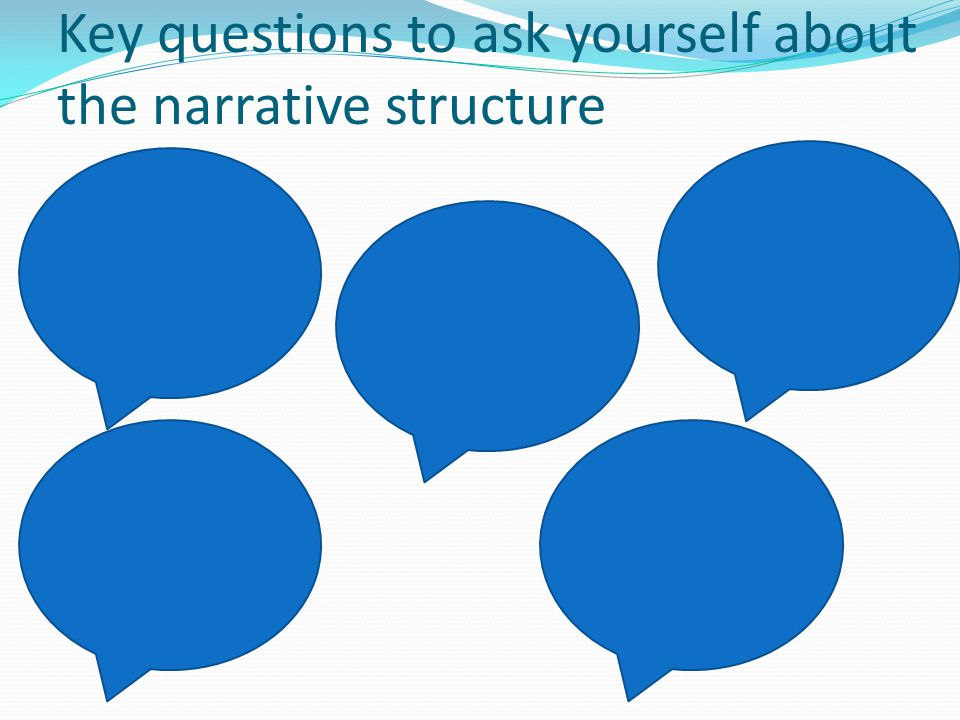 Key questions to ask yourself about the narrative structure