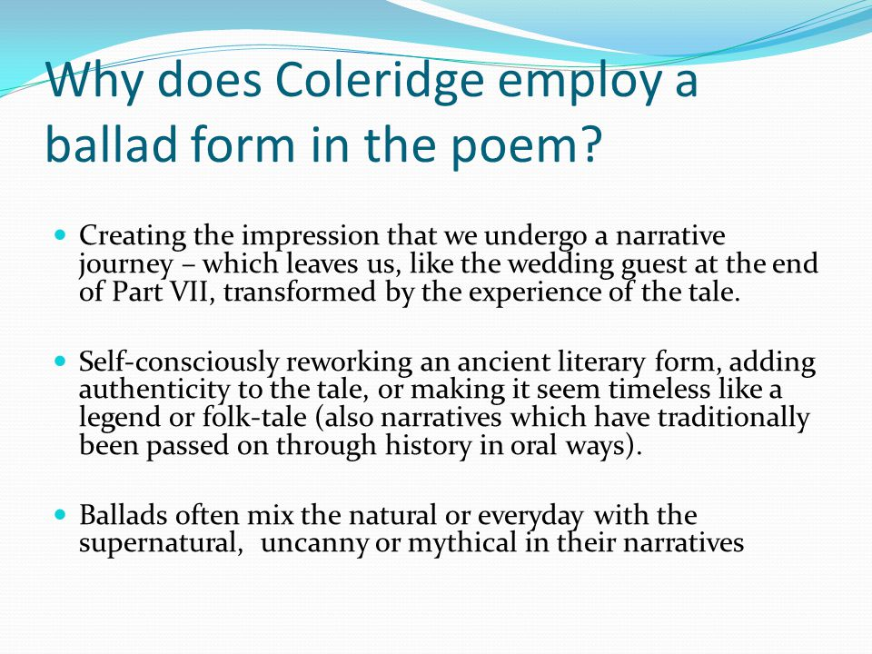Why does Coleridge employ a ballad form in the poem