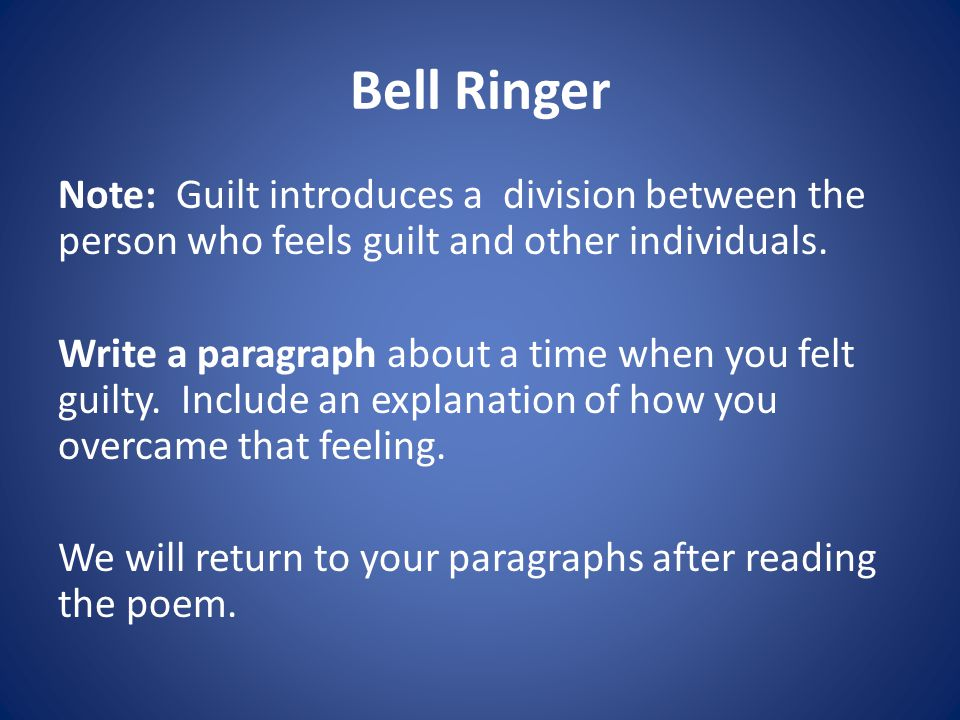 Bell Ringer Note: Guilt introduces a division between the person who feels guilt and other individuals.