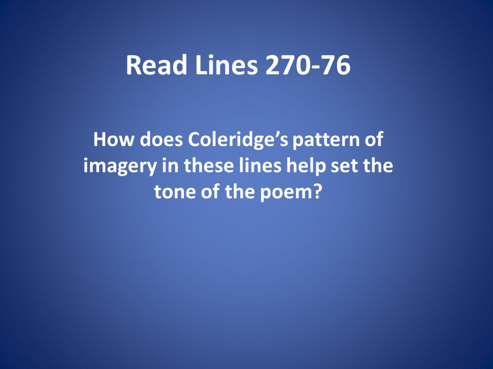 Read Lines How does Coleridge's pattern of imagery in these lines help set the tone of the poem