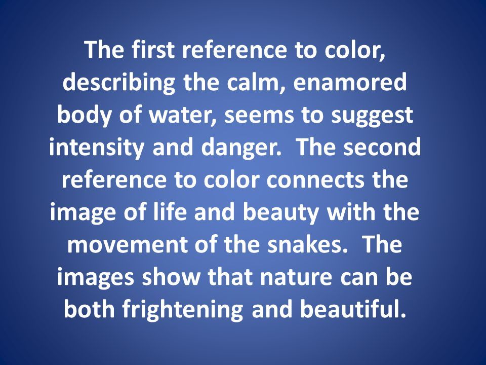 The first reference to color, describing the calm, enamored body of water, seems to suggest intensity and danger.