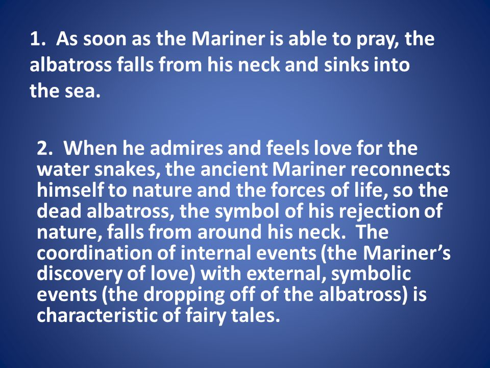 1. As soon as the Mariner is able to pray, the albatross falls from his neck and sinks into the sea.