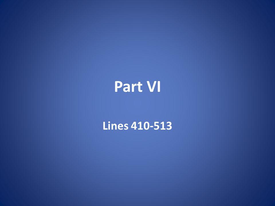 Part VI Lines 410-513