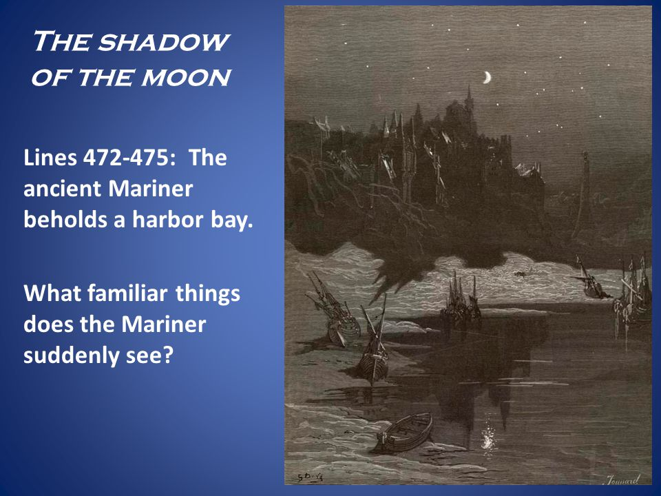 The shadow of the moon Lines : The ancient Mariner beholds a harbor bay.