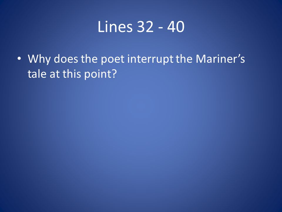 Lines Why does the poet interrupt the Mariner's tale at this point