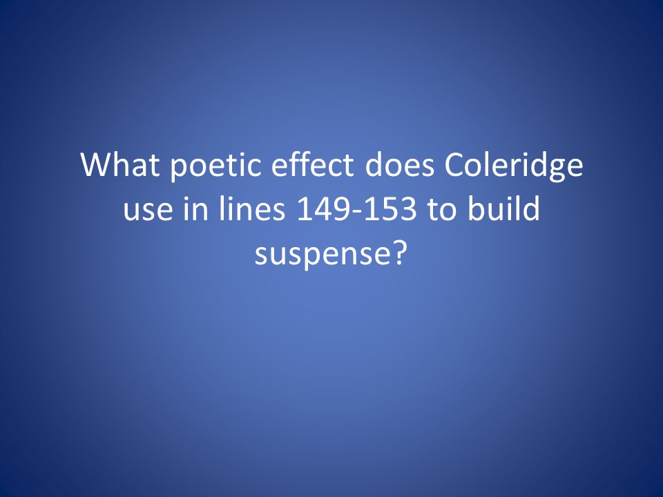 What poetic effect does Coleridge use in lines to build suspense
