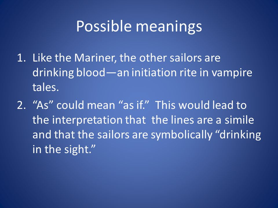 Possible meanings Like the Mariner, the other sailors are drinking blood—an initiation rite in vampire tales.