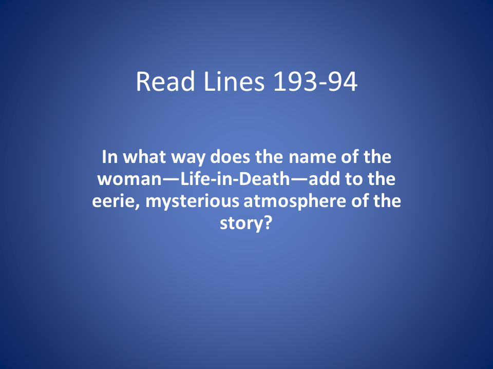 Read Lines In what way does the name of the woman—Life-in-Death—add to the eerie, mysterious atmosphere of the story
