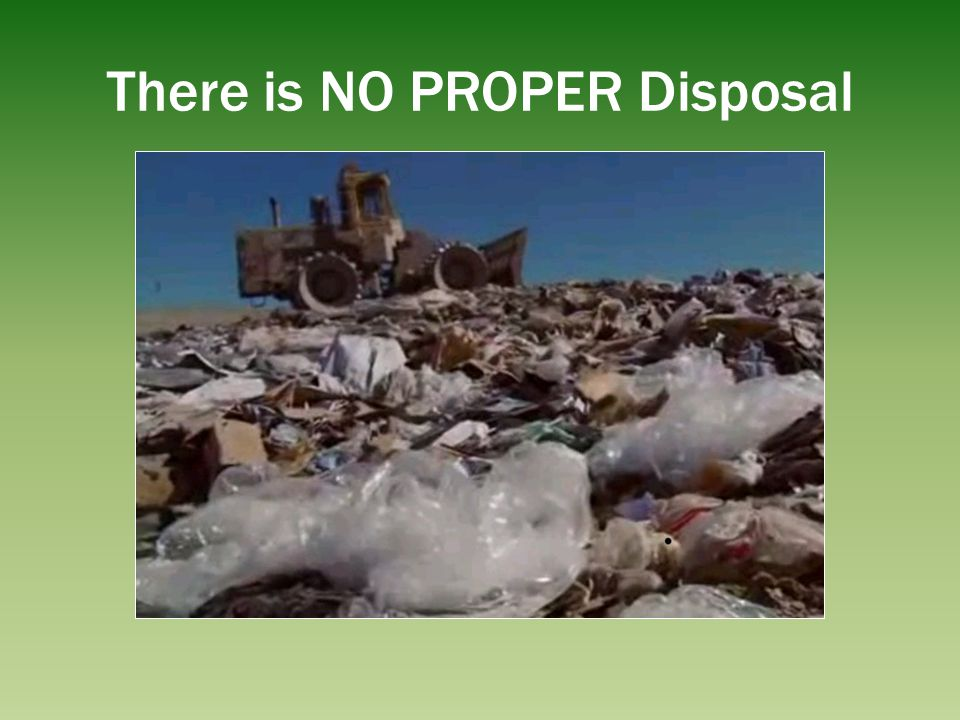 There is NO PROPER Disposal