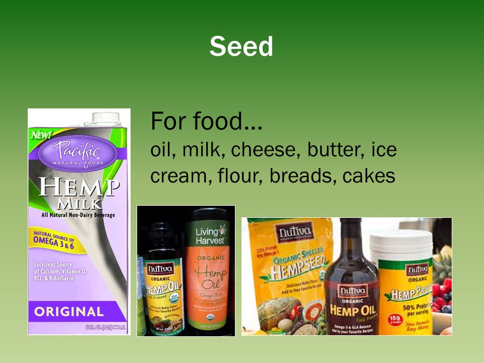 Seed For food… oil, milk, cheese, butter, ice cream, flour, breads, cakes