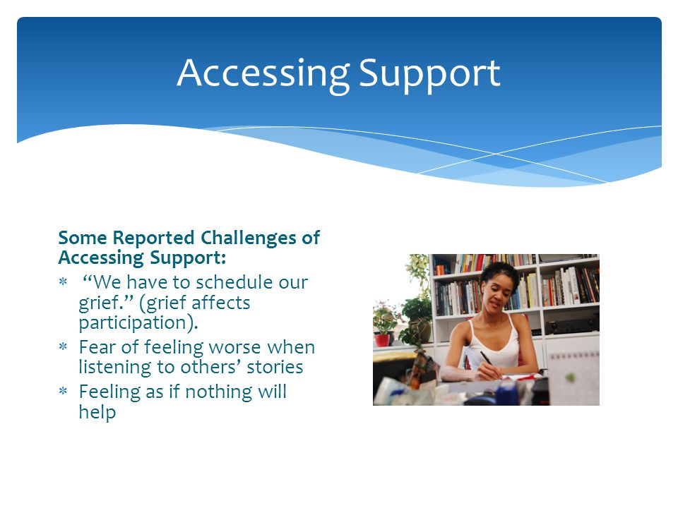 Accessing Support Some Reported Challenges of Accessing Support: